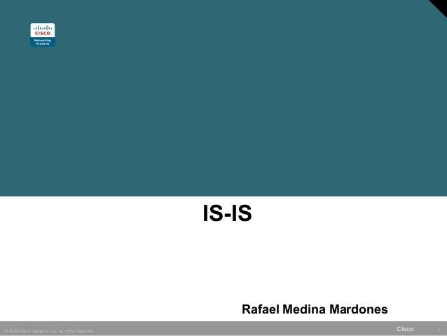 IS-IS                                                     Rafael Medina Mardones© 2006 Cisco Systems, Inc. All rights rese...