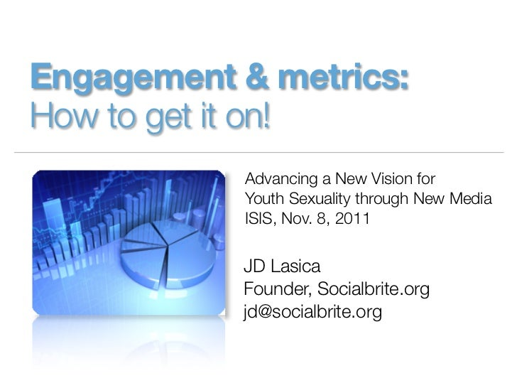 Engagement & metrics:How to get it on!           Advancing a New Vision for           Youth Sexuality through New Media   ...