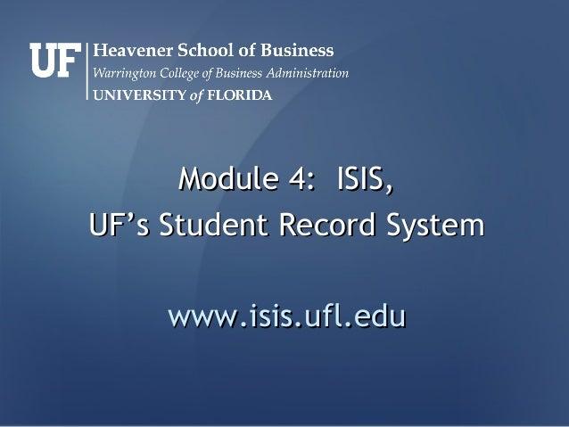 Module 4:Module 4: ISIS,ISIS,UF's Student Record SystemUF's Student Record Systemwww.isis.ufl.eduwww.isis.ufl.edu