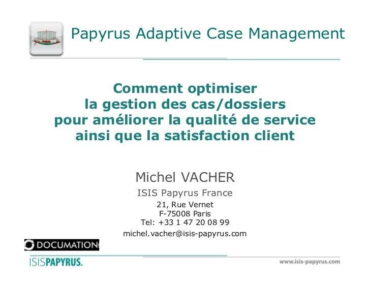 ISIS PAPYRUS   - Comment optimiser la gestion des cas dossiers pour améliorer la qualité de service ainsi que la satisfaction client