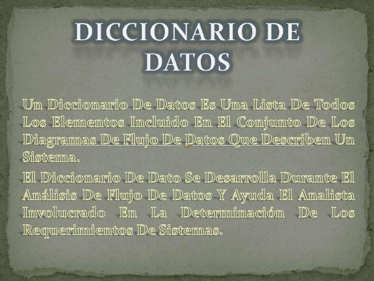 DICCIONARIO DE DATOS<br />Un Diccionario De Datos Es Una Lista De Todos Los Elementos Incluido En El Conjunto De Los Diagr...