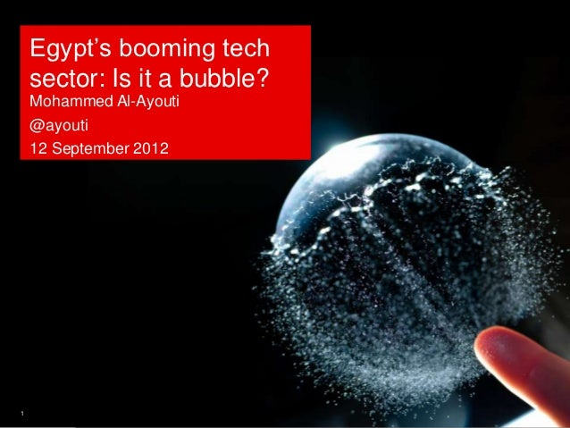 "Egypt""s booming tech    sector: Is it a bubble?    Mohammed Al-Ayouti    @ayouti    12 September 20121"