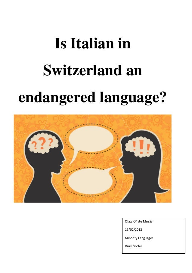 Is Italian in Switzerland an endangered language? Olatz Oñate Muzás 15/02/2012 Minority Languages Durk Gorter