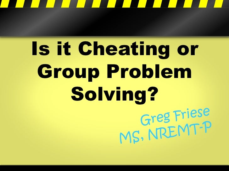 Is it Cheating or Group Problem     Solving?