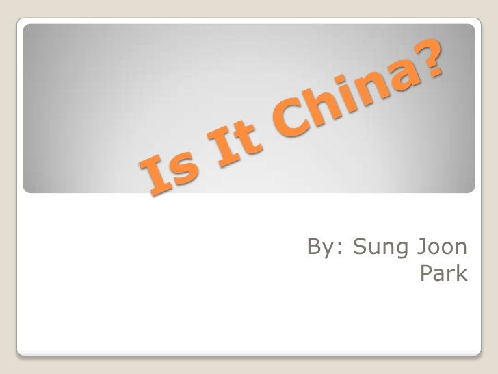 Is It China?<br />By: Sung Joon Park<br />