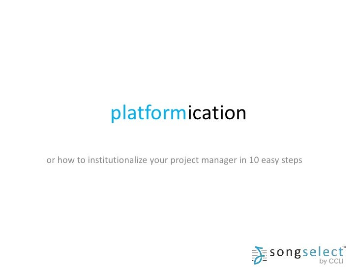 platformicationor how to institutionalize your project manager in 10 easy steps