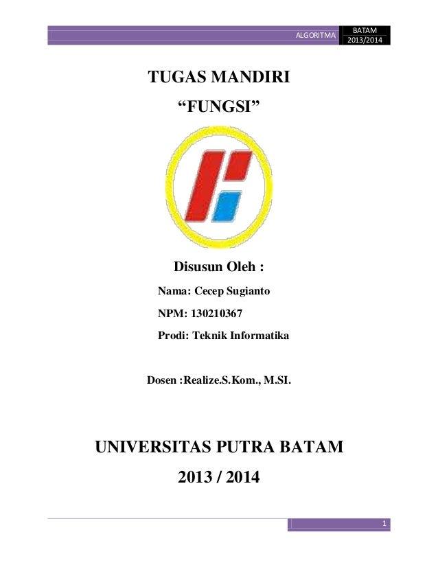 "ALGORITMA  BATAM 2013/2014  TUGAS MANDIRI ""FUNGSI""  Disusun Oleh : Nama: Cecep Sugianto NPM: 130210367 Prodi: Teknik Infor..."