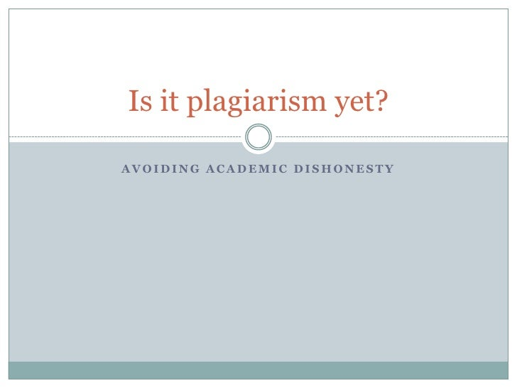 Avoiding academic dishonesty<br />Is it plagiarism yet?<br />