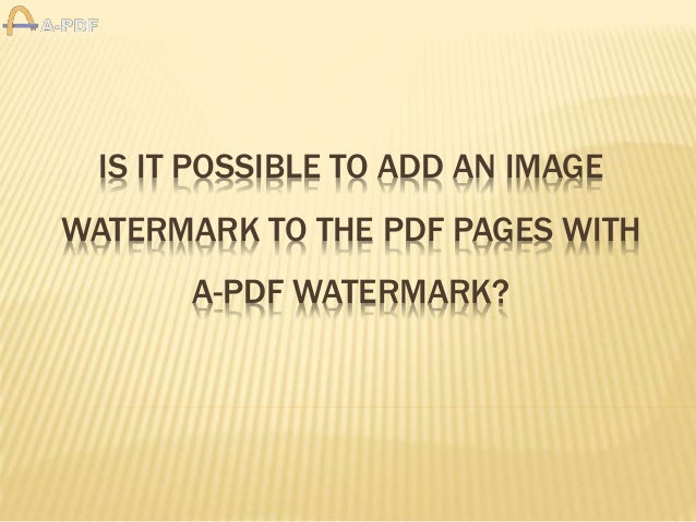 IS IT POSSIBLE TO ADD AN IMAGE WATERMARK TO THE PDF PAGES WITH A-PDF WATERMARK?