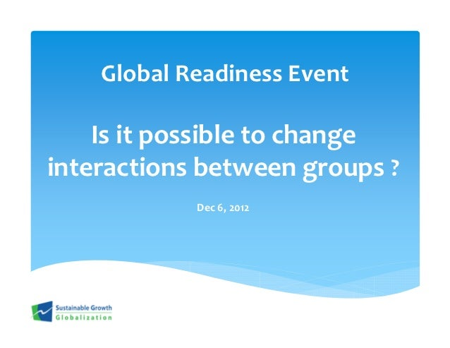 Global Readiness Event    Is it possible to changeinteractions between groups ?            Dec 6, 2012