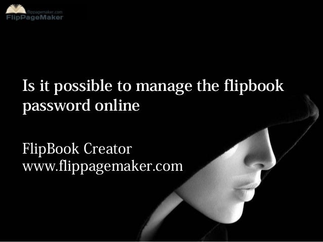 Is it possible to manage the flipbook password online FlipBook Creator www.flippagemaker.com