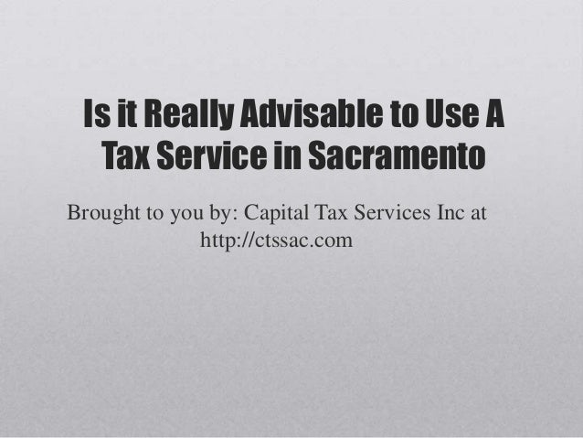 Is It Really Advisable to Use a Tax Service in Sacramento?