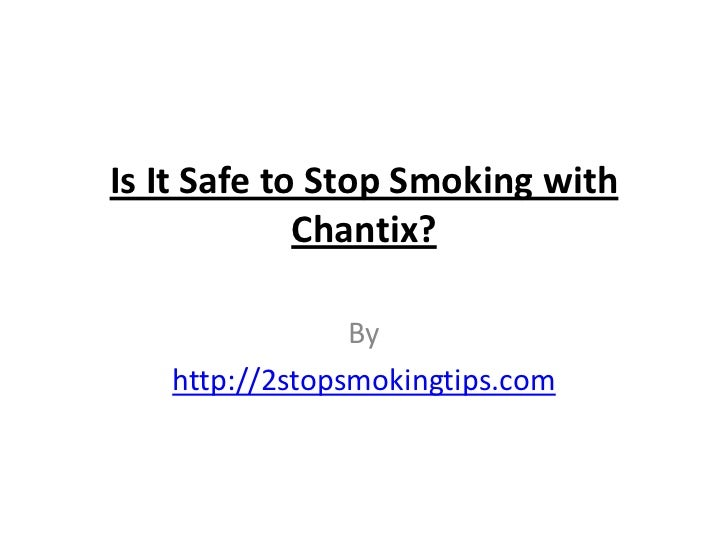 Is It Safe to Stop Smoking with             Chantix?                By   http://2stopsmokingtips.com