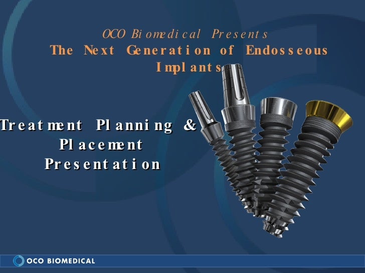 OCO Biomedical Presents  The Next Generation of Endosseous Implants Treatment Planning & Placement Presentation