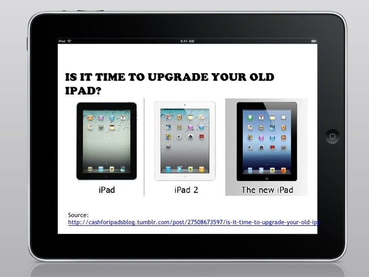 IS IT TIME TO UPGRADE YOUR OLDIPAD?Source:http://cashforipadsblog.tumblr.com/post/27508673597/is-it-time-to-upgrade-your-o...