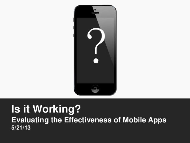 Is it Working?Evaluating the Effectiveness of Mobile Apps5/21/13?