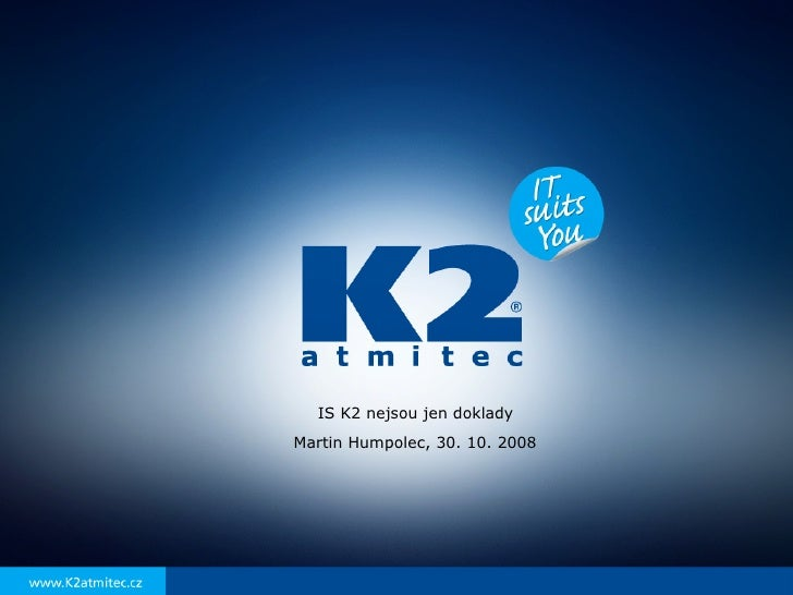 IS K2 nejsou jen doklady Martin Humpolec, 30. 10. 2008