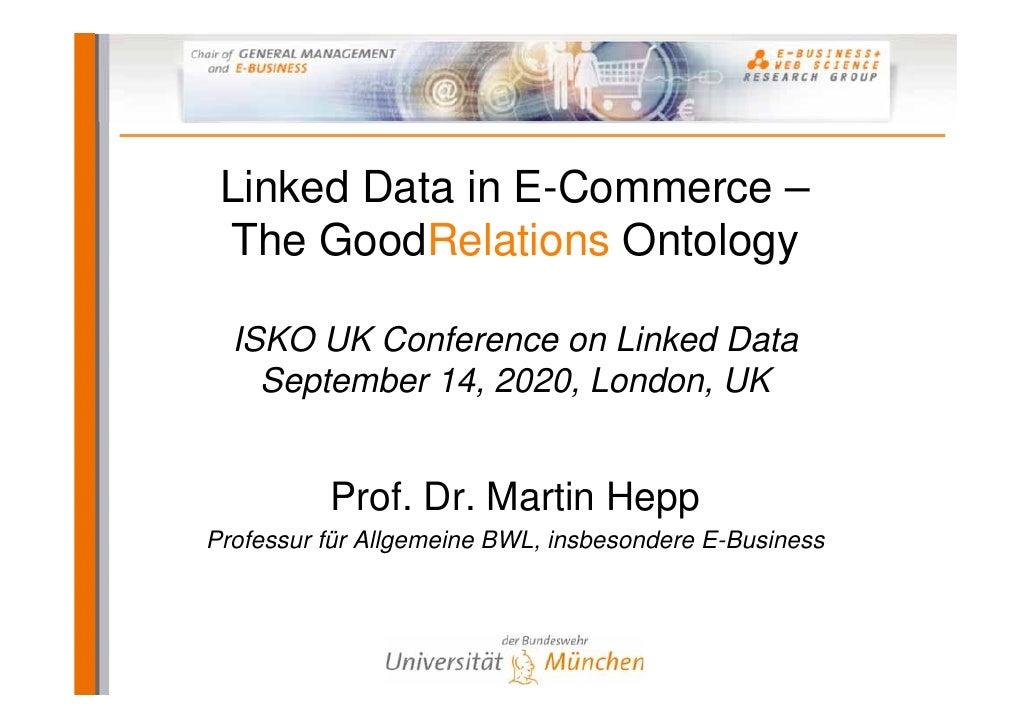 ISKO 2010: Linked Data in E-Commerce – The GoodRelations Ontology