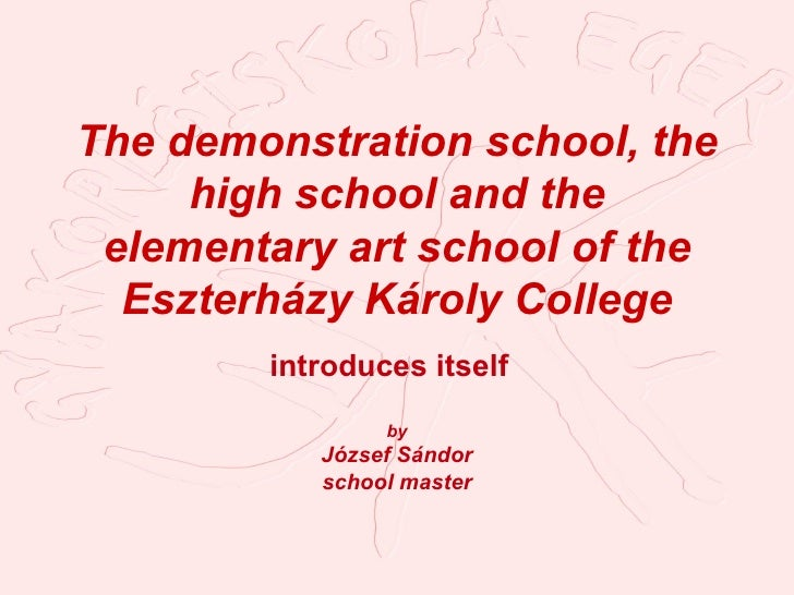 The demonstration school, the high school and the elementary art school of the Eszterházy Károly College i ntroduces itsel...