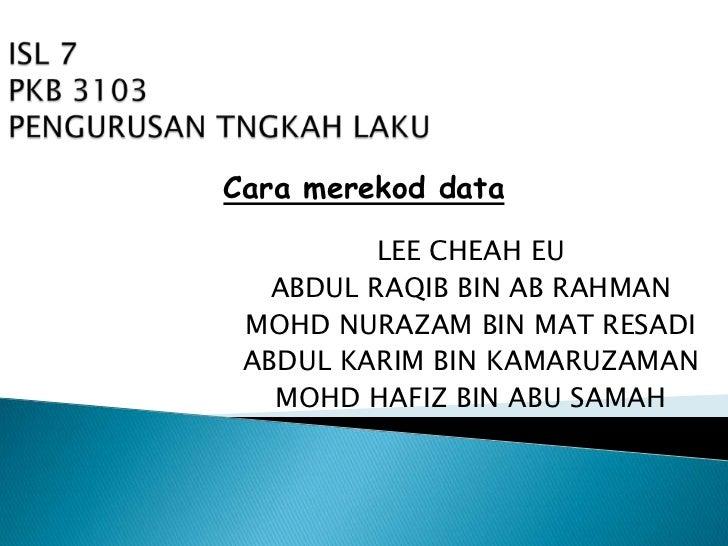 Cara merekod data          LEE CHEAH EU   ABDUL RAQIB BIN AB RAHMAN MOHD NURAZAM BIN MAT RESADI ABDUL KARIM BIN KAMARUZAMA...