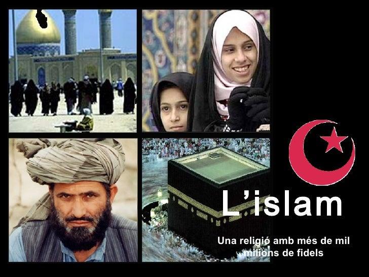 L'islamUna religió amb més de mil     milions de fidels
