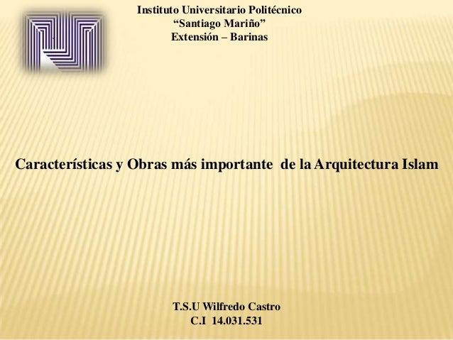 """Instituto Universitario Politécnico """"Santiago Mariño"""" Extensión – Barinas Características y Obras más importante de la Arq..."""