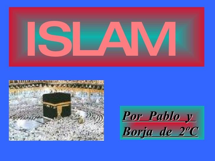 ISLAM   Por  Pablo  y  Borja  de  2ºC