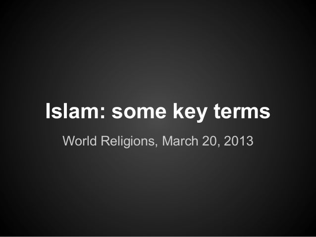 Islam: some key terms World Religions, March 20, 2013