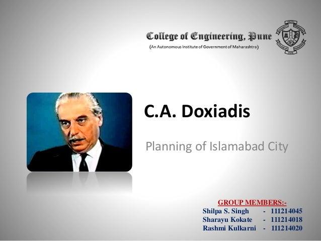 C.A. Doxiadis Planning of Islamabad City  GROUP MEMBERS:Shilpa S. Singh - 111214045 Sharayu Kokate - 111214018 Rashmi Kulk...
