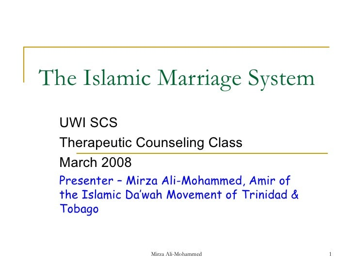 The Islamic Marriage System UWI SCS Therapeutic Counseling Class March 2008 Presenter – Mirza Ali-Mohammed, Amir of the Is...