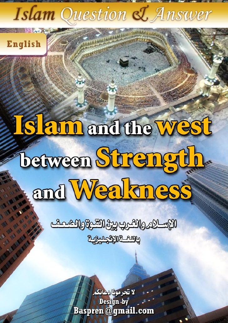 Islam and the west between strength and weakness Looking at the calamities faced by the Muslims in all places, I want to k...