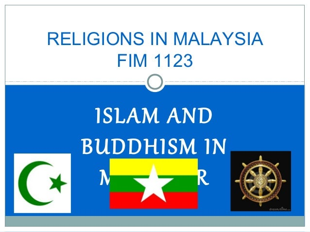 RELIGIONS IN MALAYSIA FIM 1123  ISLAM AND BUDDHISM IN MYANMAR