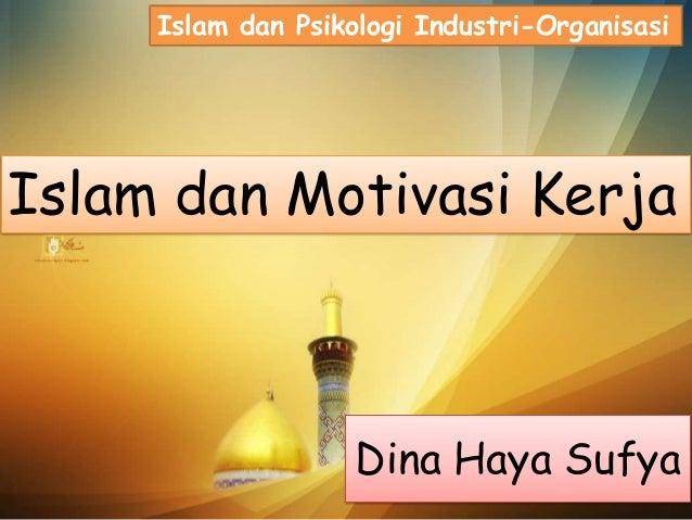 Islam dan Psikologi Industri-Organisasi  Islam dan Motivasi Kerja  Dina Haya Sufya