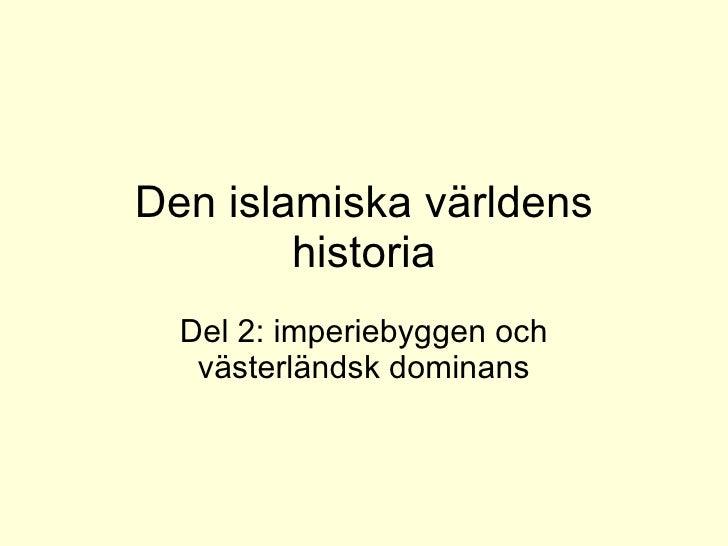 Den islamiska världens historia Del 2: imperiebyggen och västerländsk dominans