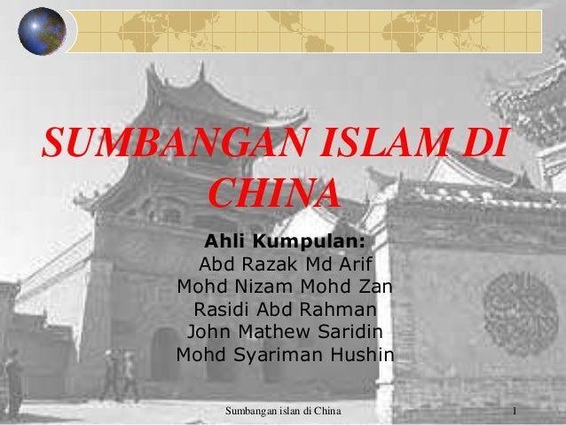 SUMBANGAN ISLAM DI CHINA Ahli Kumpulan: Abd Razak Md Arif Mohd Nizam Mohd Zan Rasidi Abd Rahman John Mathew Saridin Mohd S...