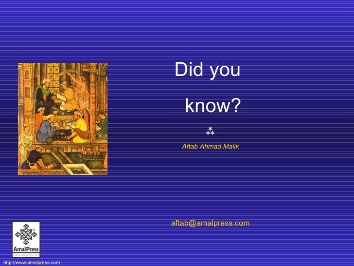 Did you  know?  Aftab Ahmad Malik [email_address]