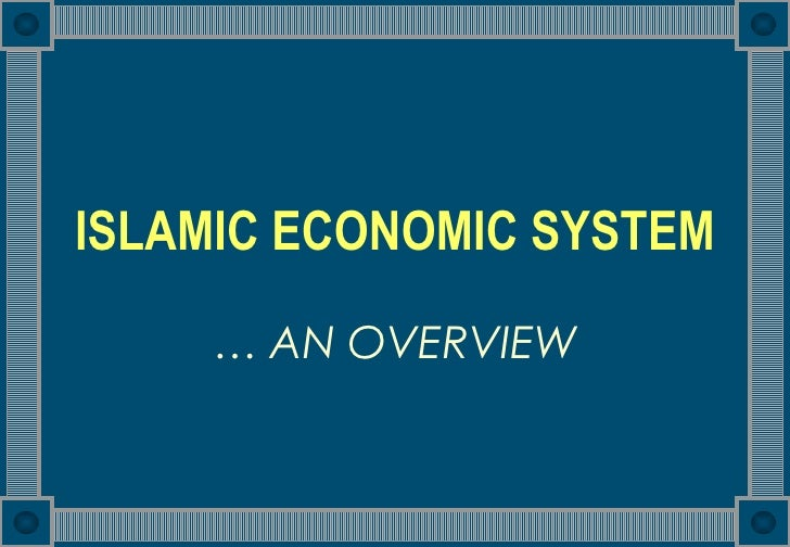 ISLAMIC ECONOMIC SYSTEM …  AN OVERVIEW
