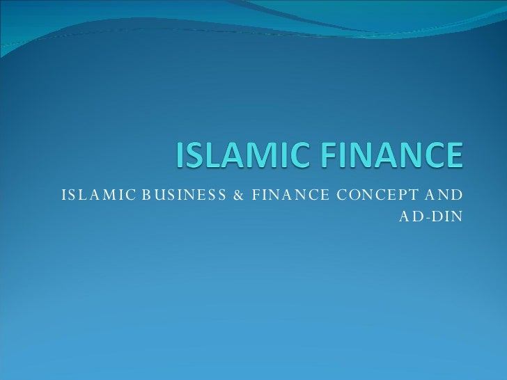 ISLAMIC BUSINESS & FINANCE CONCEPT AND AD-DIN