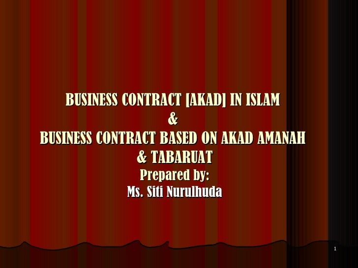 BUSINESS CONTRACT [AKAD] IN ISLAM  &  BUSINESS CONTRACT BASED ON AKAD AMANAH  & TABARUAT Prepared by: Ms. Siti Nurulhuda