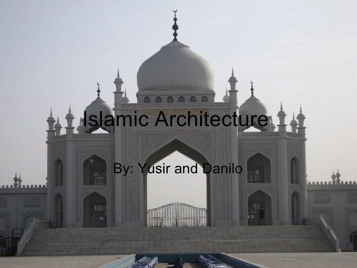 Islamic Architecture By: Yusir and Danilo