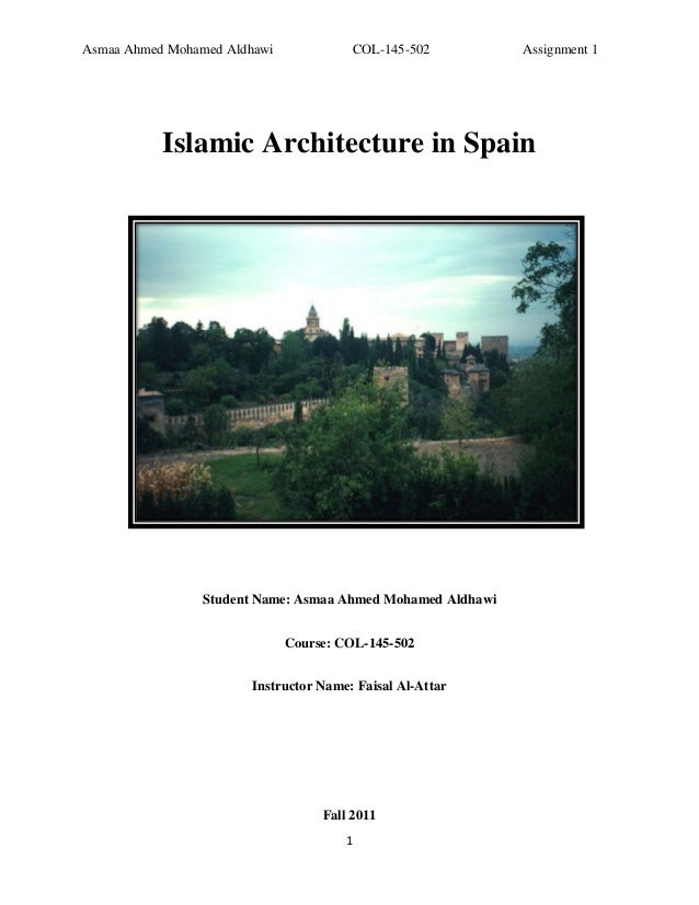 Asmaa Ahmed Mohamed Aldhawi                COL-145-502      Assignment 1           Islamic Architecture in Spain          ...