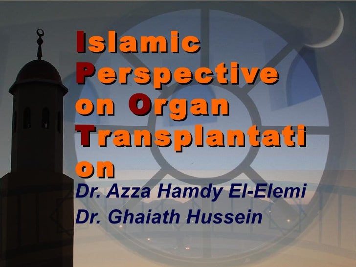 Islamic bioethical perspective on organ transplantation