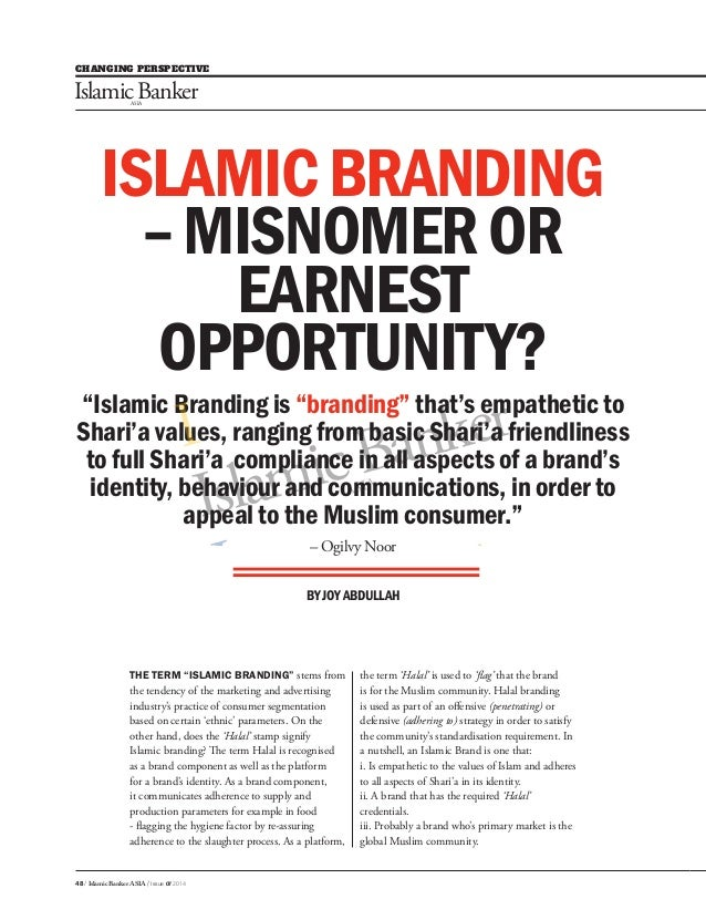 CHANGING PERSPECTIVE 48 / Islamic Banker ASIA / Issue 07 2014 ISLAMICBRANDING –MISNOMEROR EARNEST OPPORTUNITY? BY JOY ABDU...
