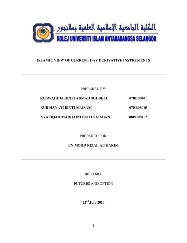 ISLAMIC VIEW OF CURRENT DAY DERIVATIVE INSTRUMENTS                   PREPARED BY: ROSWAHIDA BINTI AHMAD SHUBELI          0...