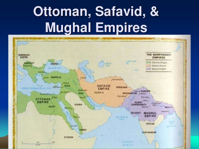 Ottoman, Safavid, & Mughal Empires