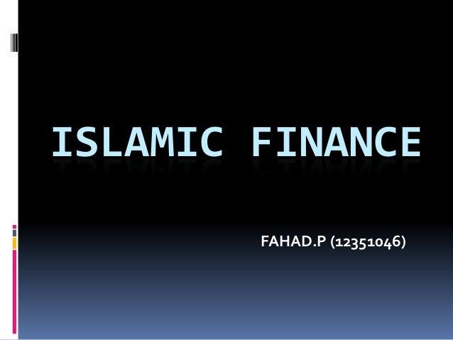 ISLAMIC FINANCE FAHAD.P (12351046)