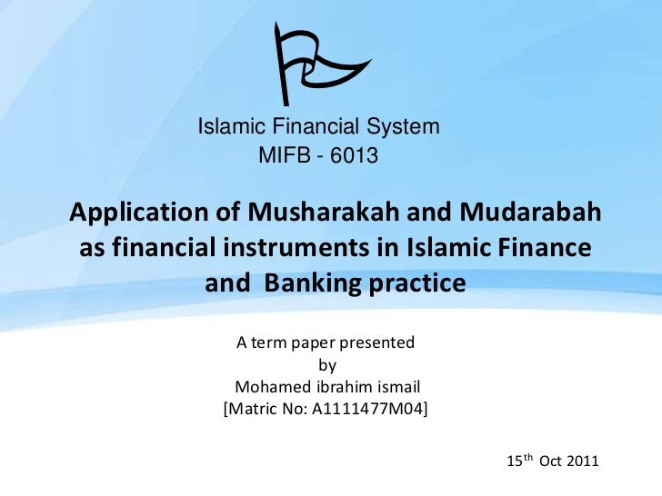 P          Islamic Financial System                MIFB - 6013Application of Musharakah and Mudarabah as financial instrum...