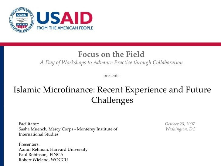 Islamic Microfinance: Recent Experience and Future Challenges Focus on the Field A Day of Workshops to Advance Practice th...