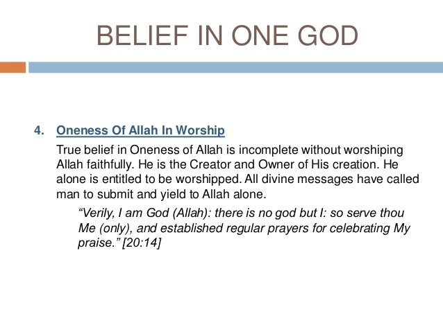 an analysis of the belief of oneness of god in islam So belief in the oneness of god is not the end-all of belief, but all other beliefs  if  you analyse the ultimate cause of social, moral or political evils, it is such.