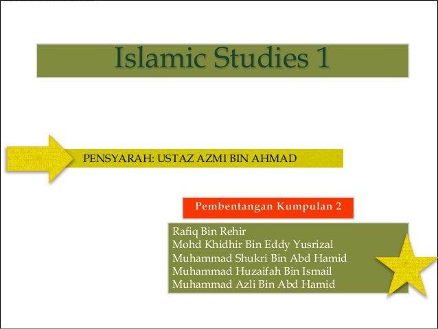 Islamic Studies 1PENSYARAH: USTAZ AZMI BIN AHMAD            Rafiq Bin Rehir            Mohd Khidhir Bin Eddy Yusrizal     ...